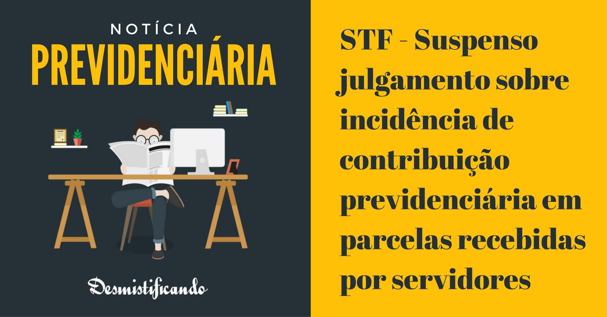 STF - Suspenso julgamento sobre incidência de contribuição previdenciária em parcelas recebidas por servidores