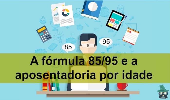 aposentadoria - A fórmula 85/95 e a aposentadoria por idade