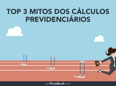 3mitos 700x438 390x290 - Top 3 mitos dos cálculos previdenciários