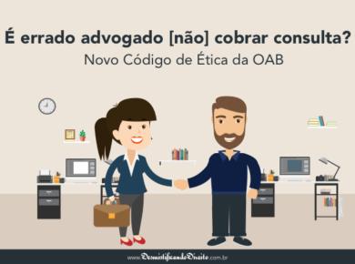 É errado advogado [não] cobrar consulta? Novo Código de Ética da OAB