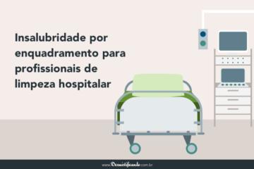 Insalubridade por enquadramento para profissionais de limpeza hospitalar