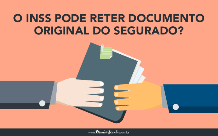 O INSS pode reter documento original do segurado 700x438 - O INSS pode reter documento original do segurado?