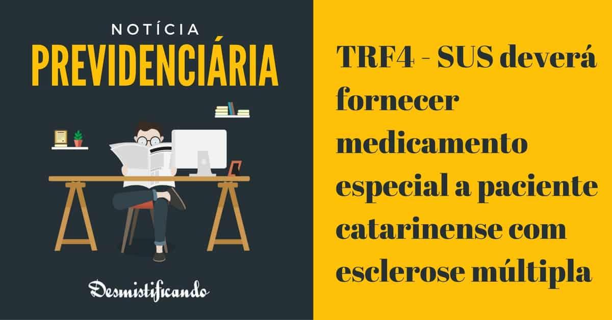 SUS fornecer medicamento esclerose - TRF4 - SUS deverá fornecer medicamento especial a paciente catarinense com esclerose múltipla