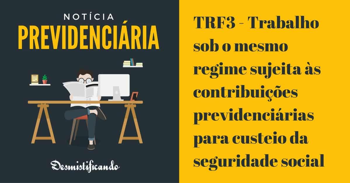 TRF3 Aposentado retorno atividade - TRF3 - Aposentado que retorna à atividade deve contribuir com a previdência