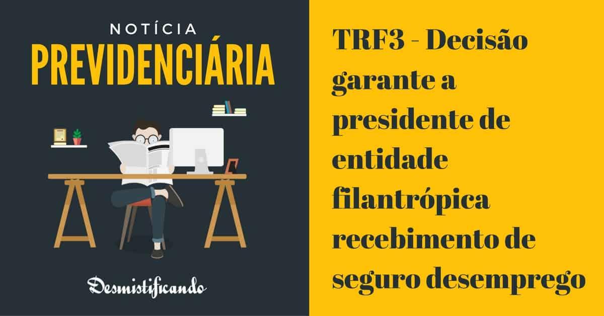 TRF3 Seguro desemprego socio - TRF3 - Decisão garante a presidente de entidade filantrópica recebimento de seguro desemprego