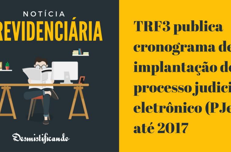 TRF3 publica cronograma de implantação do processo judicial eletrônico (PJe) até 2017