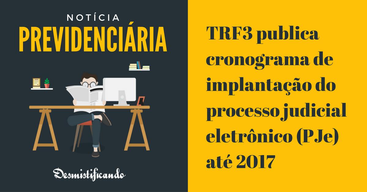 cronograma pje TRF3 - TRF3 publica cronograma de implantação do processo judicial eletrônico (PJe) até 2017