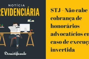 STJ - Não cabe cobrança de honorários advocatícios em caso de execução invertida