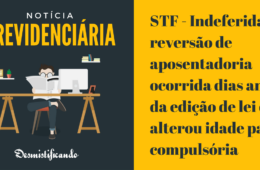 STF - Indeferida reversão de aposentadoria ocorrida dias antes da edição de lei que alterou idade para compulsória