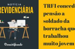 TRF1 concede pensão a soldado da borracha que trabalhou muito jovem