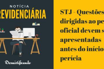 STJ - Questões dirigidas ao perito oficial devem ser apresentadas antes do início da perícia