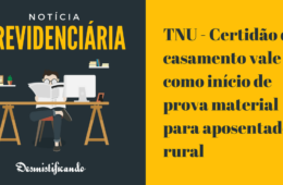 TNU - Certidão de casamento vale como início de prova material para aposentadoria rural