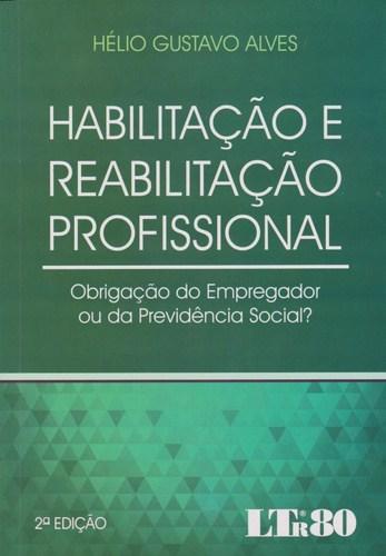 Habilitação e Reabilitação Profissional: Obrigação do Empregador ou da Previdência Social?