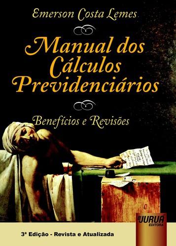 Manual dos Cálculos Previdenciários - Benefícios e Revisões