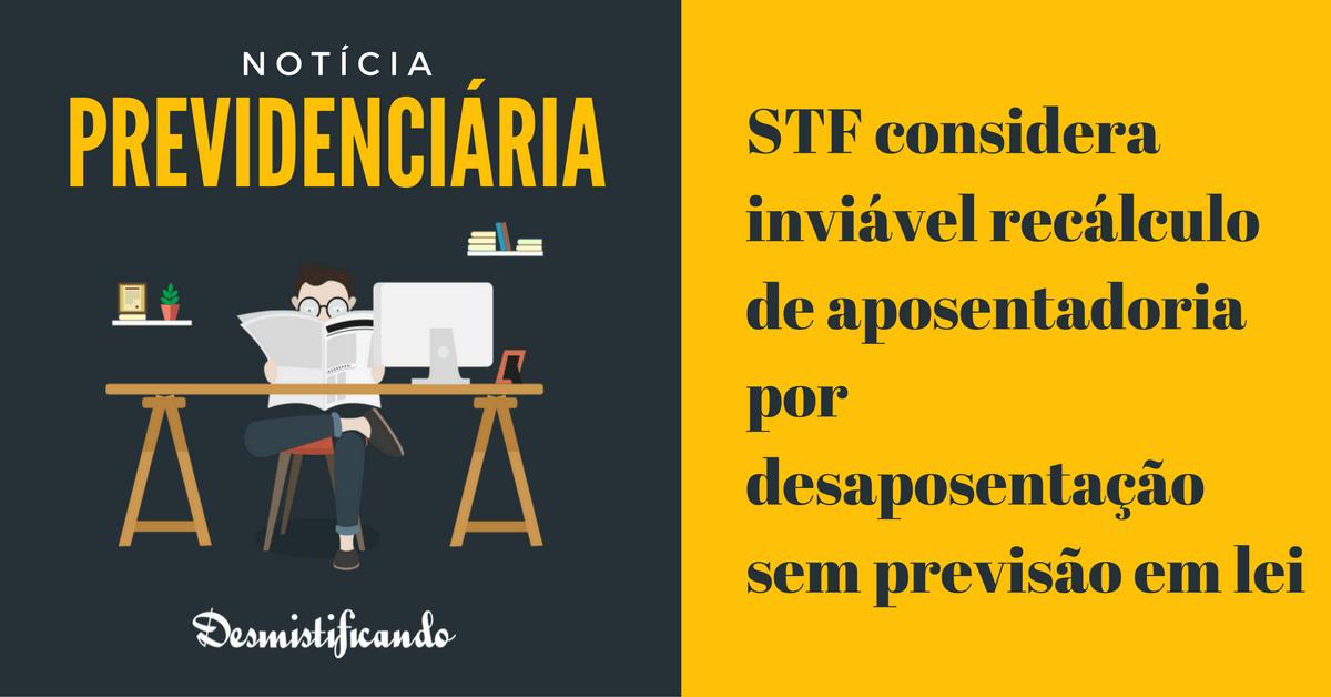 STF julgamento desaposentacao - STF considera inviável recálculo de aposentadoria por desaposentação sem previsão em lei