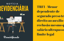 TRF1 - Menor dependente de segurado preso tem direito ao auxílio-reclusão mesmo que o salário ultrapasse limite legal