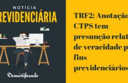 TRF2: Anotação na CTPS tem presunção relativa de veracidade para fins previdenciários
