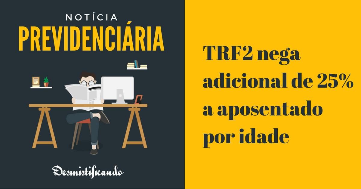 TRF2 nega adicional 25 - TRF2 nega adicional de 25% a aposentado por idade