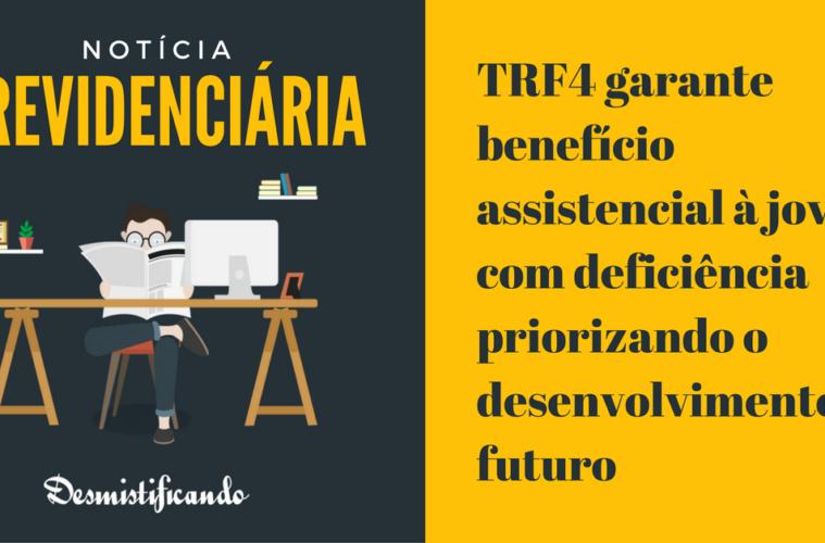 TRF4 garante benefício assistencial à jovem com deficiência priorizando o desenvolvimento futuro