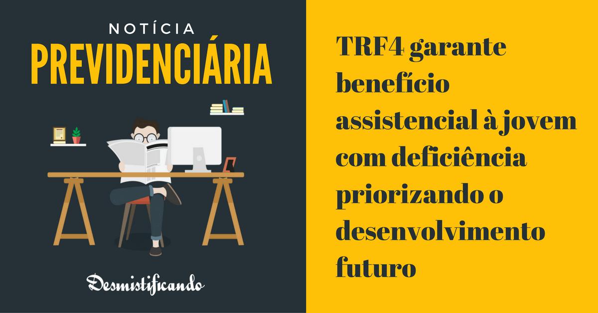 TRF4 BPC deficiente auditivo - TRF4 garante benefício assistencial à jovem com deficiência priorizando o desenvolvimento futuro