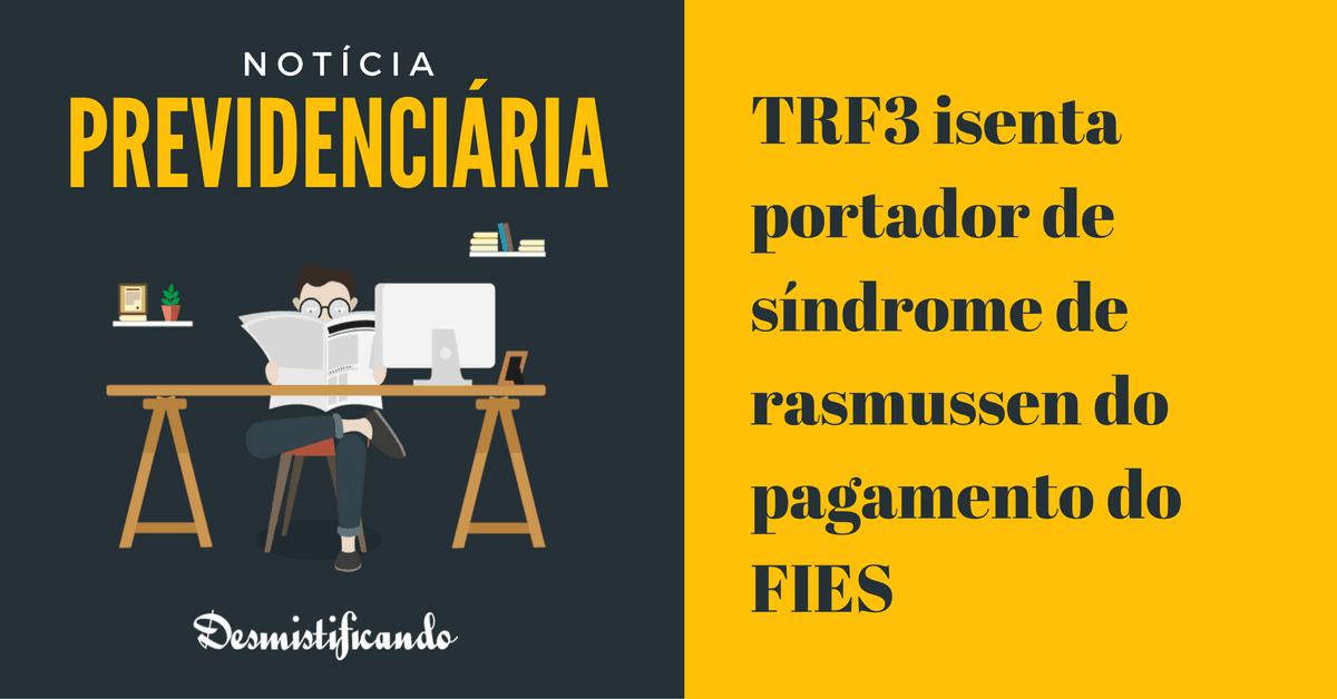 isenta pagamento fies invalidez - TRF3 isenta portador de síndrome de rasmussen do pagamento do FIES