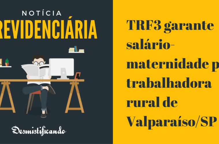 TRF3 garante salário-maternidade para trabalhadora rural de Valparaíso/SP
