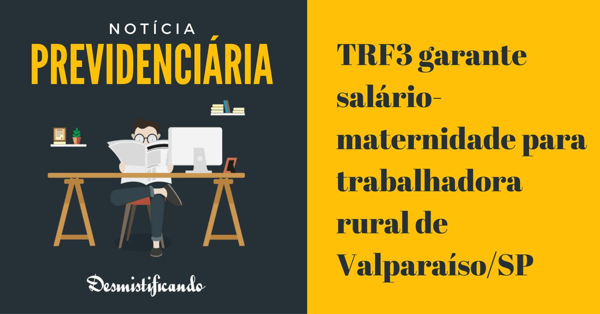 salario maternidade trabalhadora rural trf3 - TRF3 garante salário-maternidade para trabalhadora rural de Valparaíso/SP