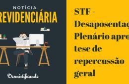 STF - Desaposentação: Plenário aprova tese de repercussão geral