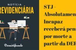 STJ - Absolutamente Incapaz receberá pensão por morte a partir da DER
