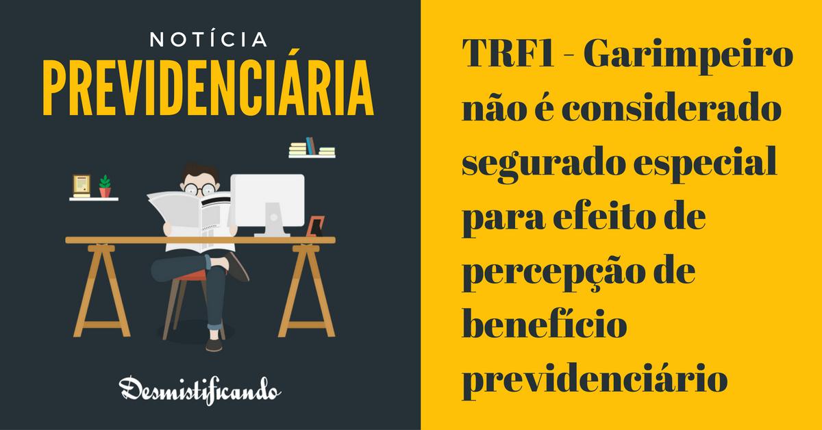 trf1 garimpeiro nao segurado especial - TRF1 - Garimpeiro não é considerado segurado especial para efeito de percepção de benefício previdenciário
