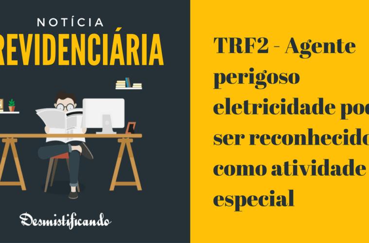 TRF2 - Agente perigoso eletricidade pode ser reconhecido como atividade especial