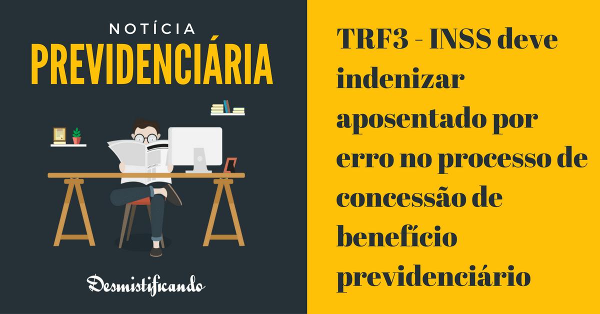 trf3 dano moral previdenciario - TRF3 - INSS deve indenizar aposentado por erro no processo de concessão de benefício previdenciário