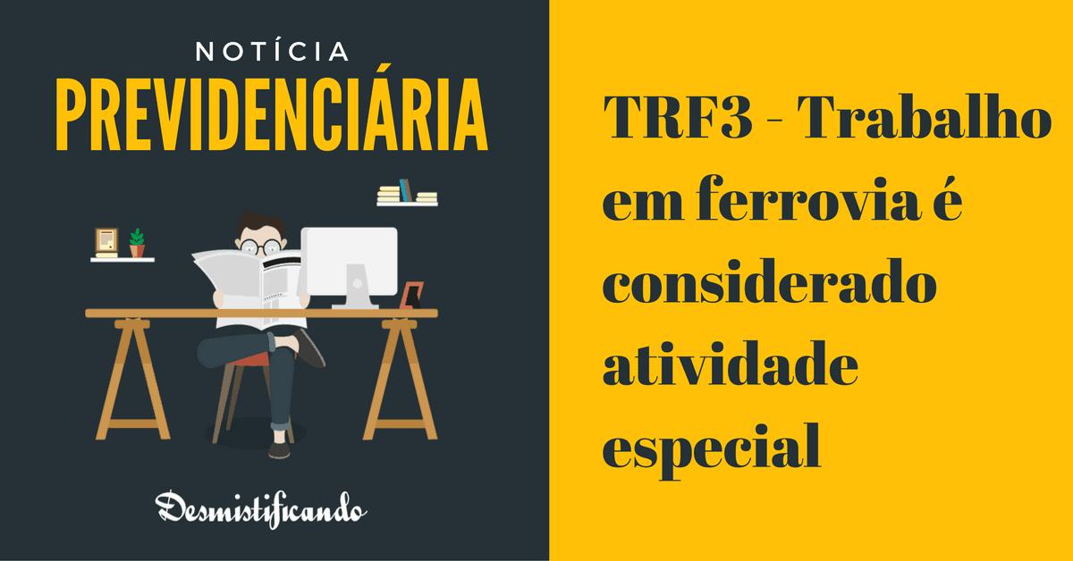 trf3 ferrovia aposentadoria especial - TRF3 - Trabalho em ferrovia é considerado atividade especial