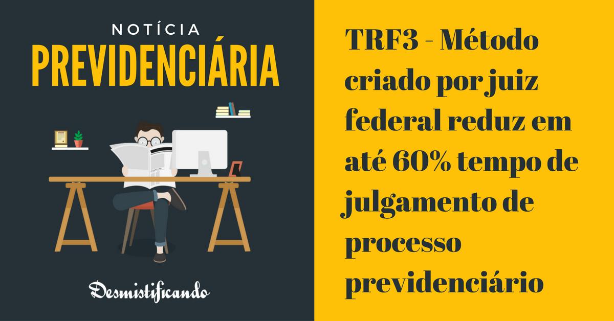 trf3 metodo reduz tempo julgamento previdenciario - TRF3 - Método criado por juiz federal reduz em até 60% tempo de julgamento de processo previdenciário