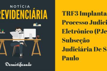 TRF3 Implanta Processo Judicial Eletrônico (PJe) Na Subseção Judiciária De São Paulo