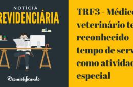 TRF3 - Médico veterinário tem reconhecido tempo de serviço como atividade especial
