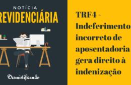 TRF4 - Indeferimento incorreto de aposentadoria não gera direito à indenização