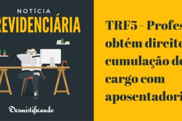 TRF5 - Professor obtém direito à cumulação de cargo com aposentadoria