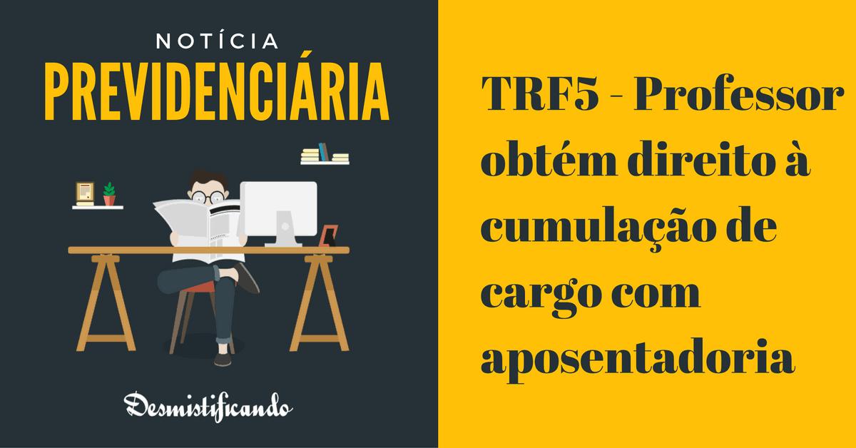 trf5 professor cumulacao aposentadoria - TRF5 - Professor obtém direito à cumulação de cargo com aposentadoria