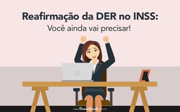 Reafirmação da DER no INSS: você ainda vai precisar!