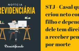 STJ - Casal que criou neto como filho e dependia dele tem direito a receber pensão por morte