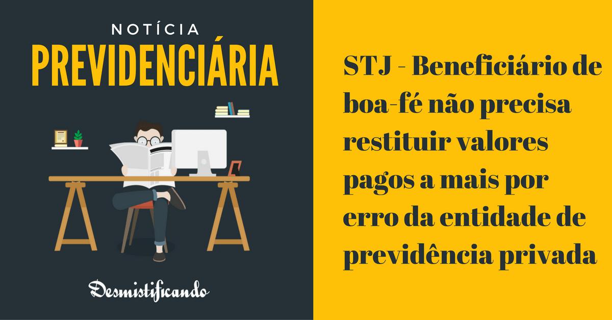 beneficiario boa fe restituir valores stj - STJ - Beneficiário de boa-fé não precisa restituir valores pagos a mais por erro da entidade de previdência privada