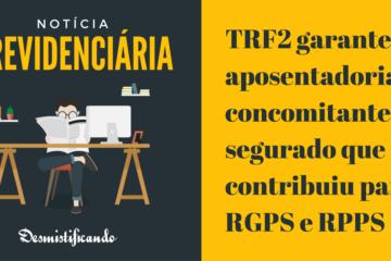 TRF2 garante aposentadorias concomitantes a segurado que contribuiu para RGPS e RPPS