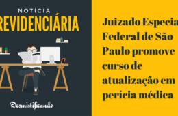 Juizado Especial Federal de São Paulo promove curso de atualização em perícia médica