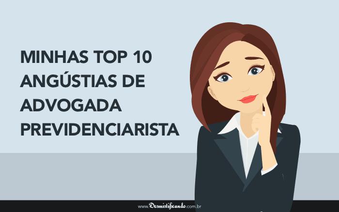 top 10 angustia 700x438 - Minhas top 10 dores de advogada previdenciarista (a nº 9 foi a pior)