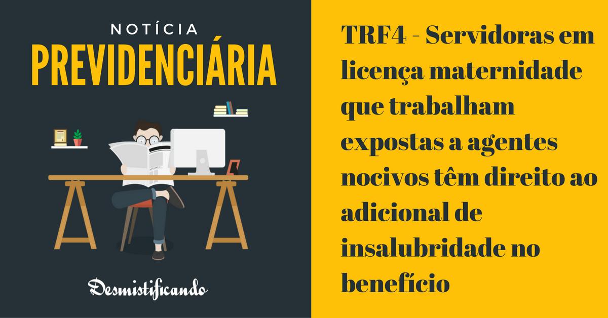 trf4 salario maternidade adicional insalubridade - TRF4 - Servidoras em licença maternidade que trabalham expostas a agentes nocivos têm direito ao adicional de insalubridade no benefício