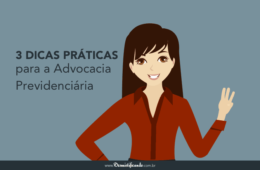 3 Dicas Práticas para a Advocacia Previdenciária