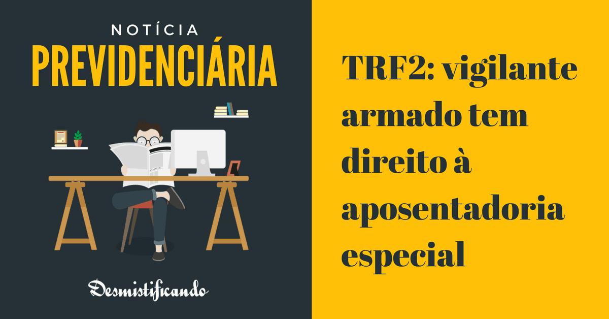 TRF2: vigilante armado tem direito à aposentadoria especial