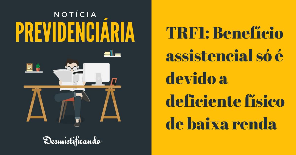 TRF1: Benefício assistencial só é devido a deficiente físico de baixa renda