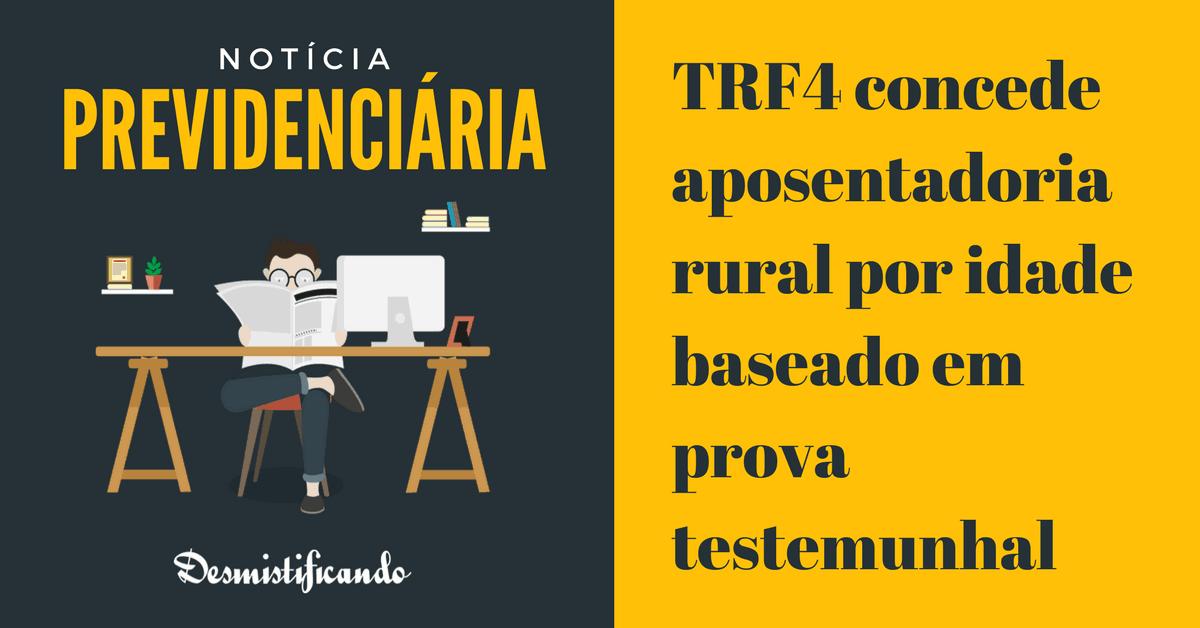 aposentadoria idade rural testemunha - TRF4 concede aposentadoria rural por idade baseado em prova testemunhal